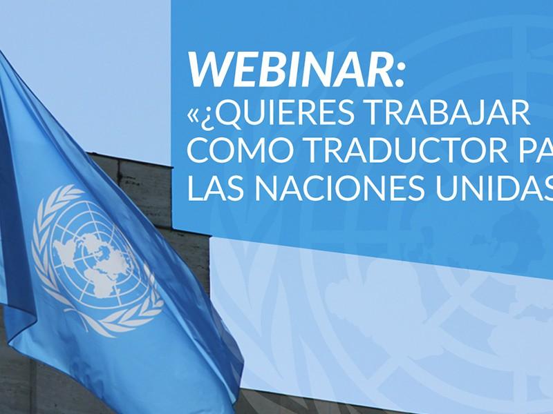 WEBINAR: «¿Quieres trabajar como traductor para las Naciones Unidas?»